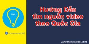 - banner tips tim nguon video theo quoc gia 300x150 - Hướng dẫn tìm nguồn video theo quốc gia