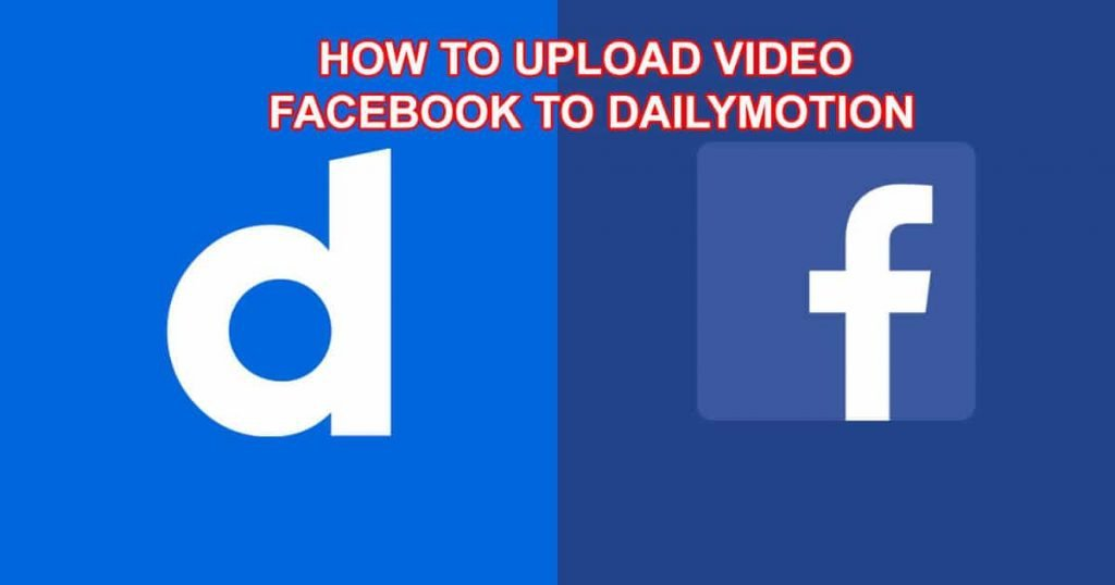 dailymotion and facebook how to upload facebook video to dailymotion step by step - dailymotion facebook 1024x538 - How to upload Facebook video to Dailymotion step by step